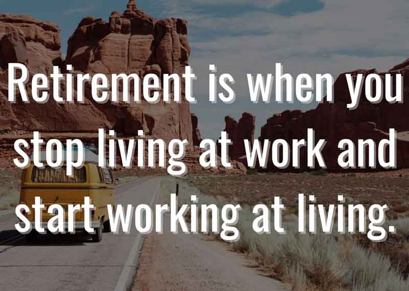 Retirement-is-when-you-stop-living-at-work-and-start-working-at-living