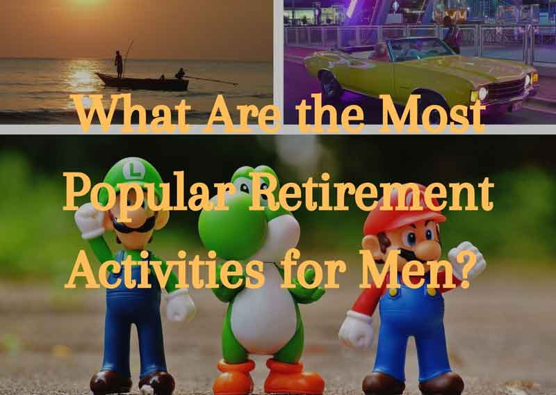 what-are-the-most-popular-retirement-activities-for-men